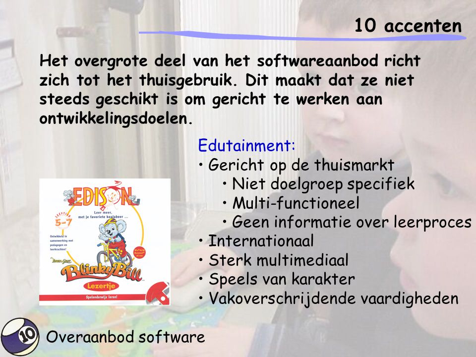 Overaanbod software 10 accenten Het overgrote deel van het softwareaanbod richt zich tot het thuisgebruik. Dit maakt dat ze niet steeds geschikt is om