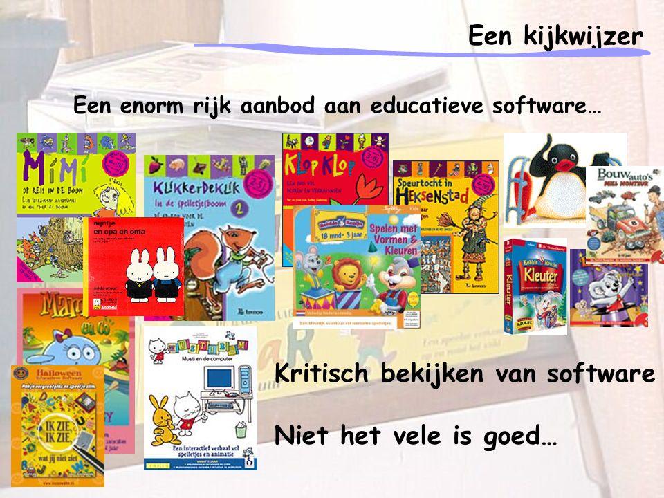 Een kijkwijzer Een enorm rijk aanbod aan educatieve software… Kritisch bekijken van software Niet het vele is goed…
