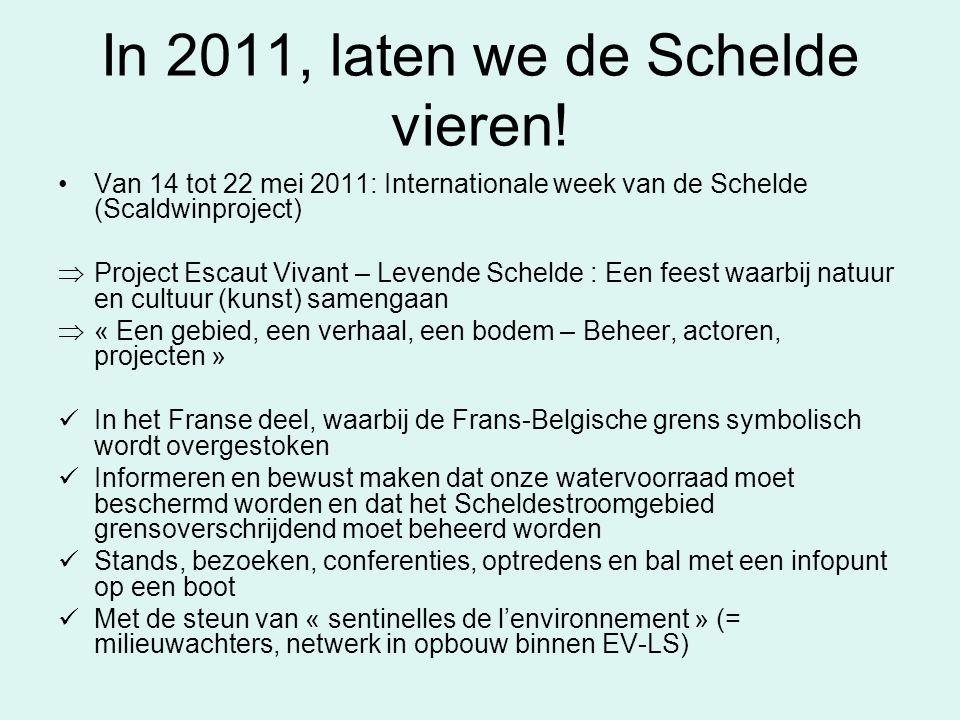 In 2011, laten we de Schelde vieren! Van 14 tot 22 mei 2011: Internationale week van de Schelde (Scaldwinproject)  Project Escaut Vivant – Levende Sc