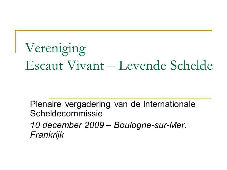 Vereniging Escaut Vivant – Levende Schelde Plenaire vergadering van de Internationale Scheldecommissie 10 december 2009 – Boulogne-sur-Mer, Frankrijk