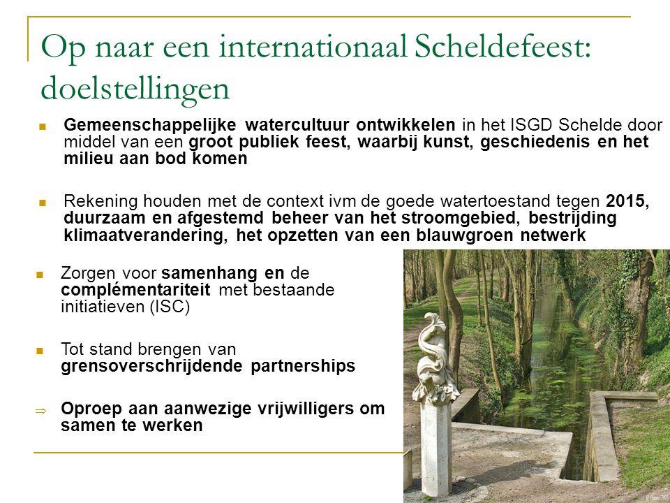 Op naar een internationaal Scheldefeest: doelstellingen Gemeenschappelijke watercultuur ontwikkelen in het ISGD Schelde door middel van een groot publiek feest, waarbij kunst, geschiedenis en het milieu aan bod komen Rekening houden met de context ivm de goede watertoestand tegen 2015, duurzaam en afgestemd beheer van het stroomgebied, bestrijding klimaatverandering, het opzetten van een blauwgroen netwerk Zorgen voor samenhang en de complémentariteit met bestaande initiatieven (ISC) Tot stand brengen van grensoverschrijdende partnerships  Oproep aan aanwezige vrijwilligers om samen te werken