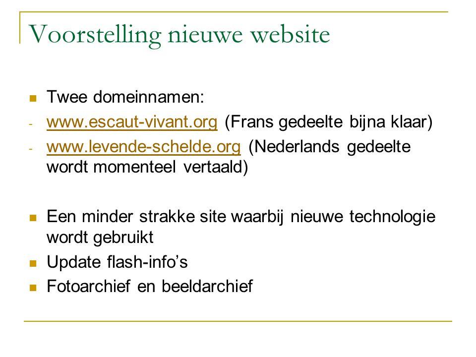 Voorstelling nieuwe website Twee domeinnamen: - www.escaut-vivant.org (Frans gedeelte bijna klaar) www.escaut-vivant.org - www.levende-schelde.org (Ne