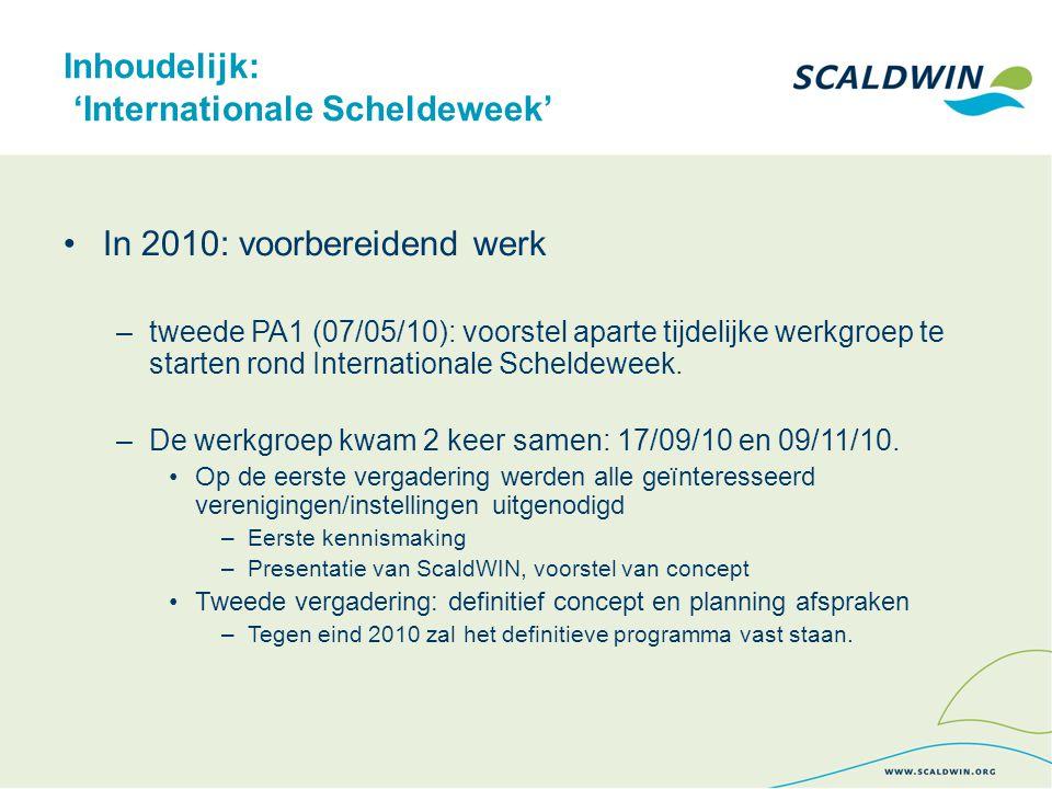 Inhoudelijk: 'Internationale Scheldeweek' In 2010: voorbereidend werk –tweede PA1 (07/05/10): voorstel aparte tijdelijke werkgroep te starten rond Int