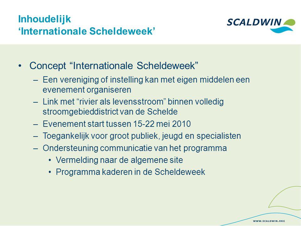 Inhoudelijk 'Internationale Scheldeweek' Organisaties die deelnemen of geïnteresseerd zijn: –Bezoekerscentrum van Saeftinghe –Havencentrum Lillo –Portaal van Vlaanderen –Scheldenet – VNSC –Green Belgium –Escaut Vivant (een volledig programma van bron tot grens) –Waterwegen en Zeekanaal –ANB –Natuurpunt –De Notelaer –Grenzeloze Schelde met ScaldWIN