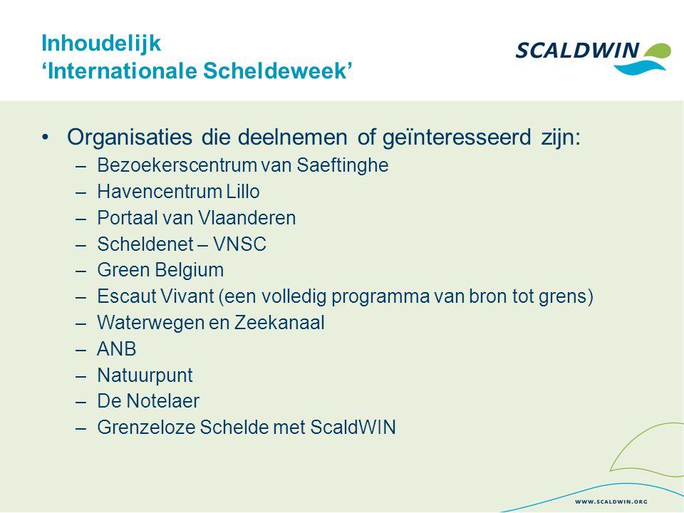 Inhoudelijk 'Internationale Scheldeweek' Organisaties die deelnemen of geïnteresseerd zijn: –Bezoekerscentrum van Saeftinghe –Havencentrum Lillo –Port