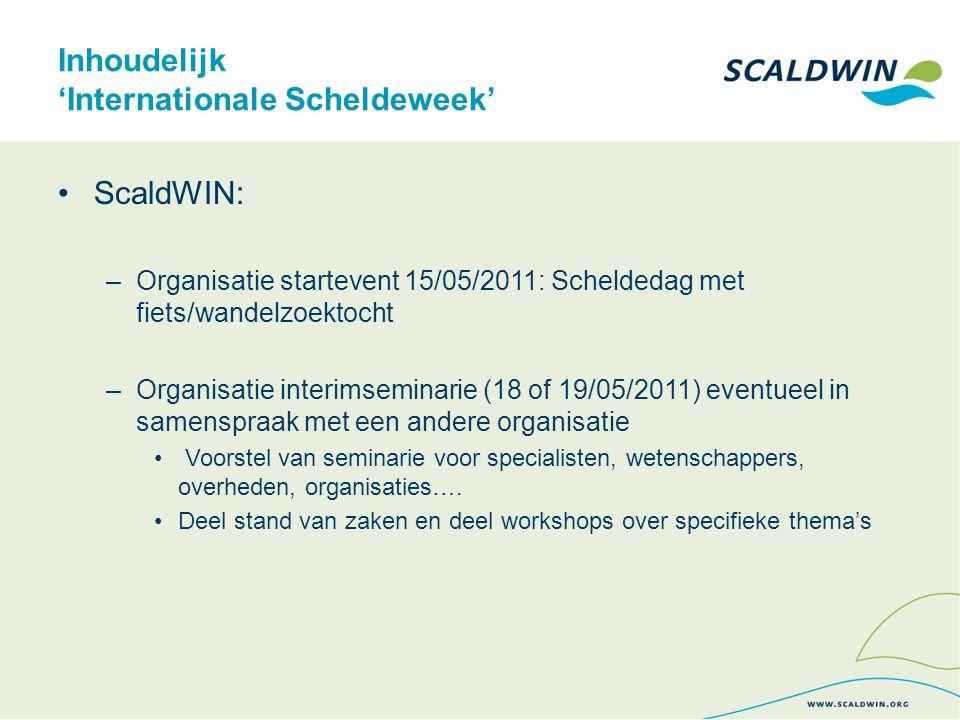 Inhoudelijk 'Internationale Scheldeweek' ScaldWIN: –Organisatie startevent 15/05/2011: Scheldedag met fiets/wandelzoektocht –Organisatie interimsemina
