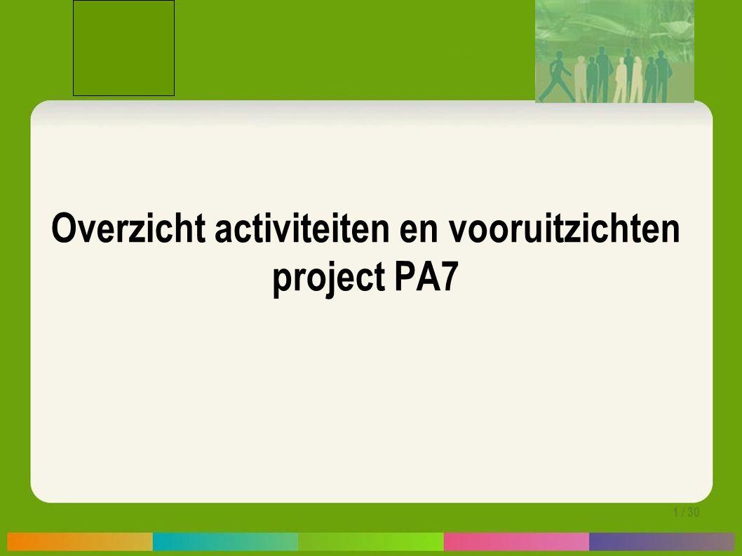 1 / 30 Overzicht activiteiten en vooruitzichten project PA7