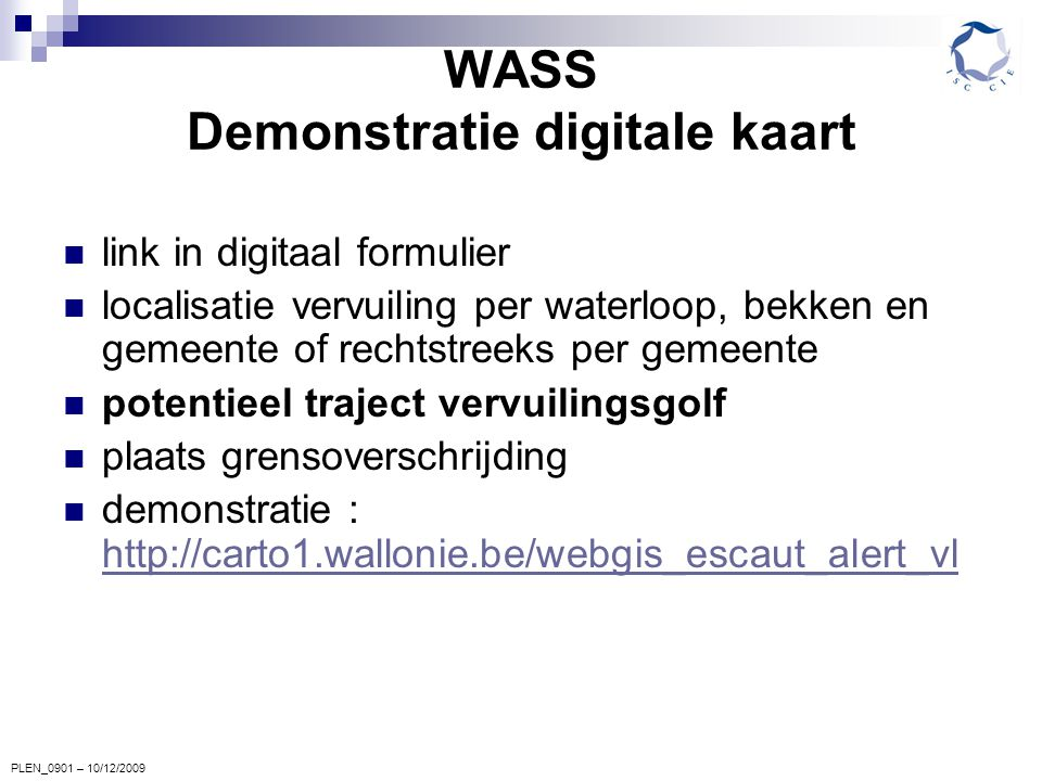 PLEN_0901 – 10/12/2009 WASS Demonstratie digitale kaart link in digitaal formulier localisatie vervuiling per waterloop, bekken en gemeente of rechtst