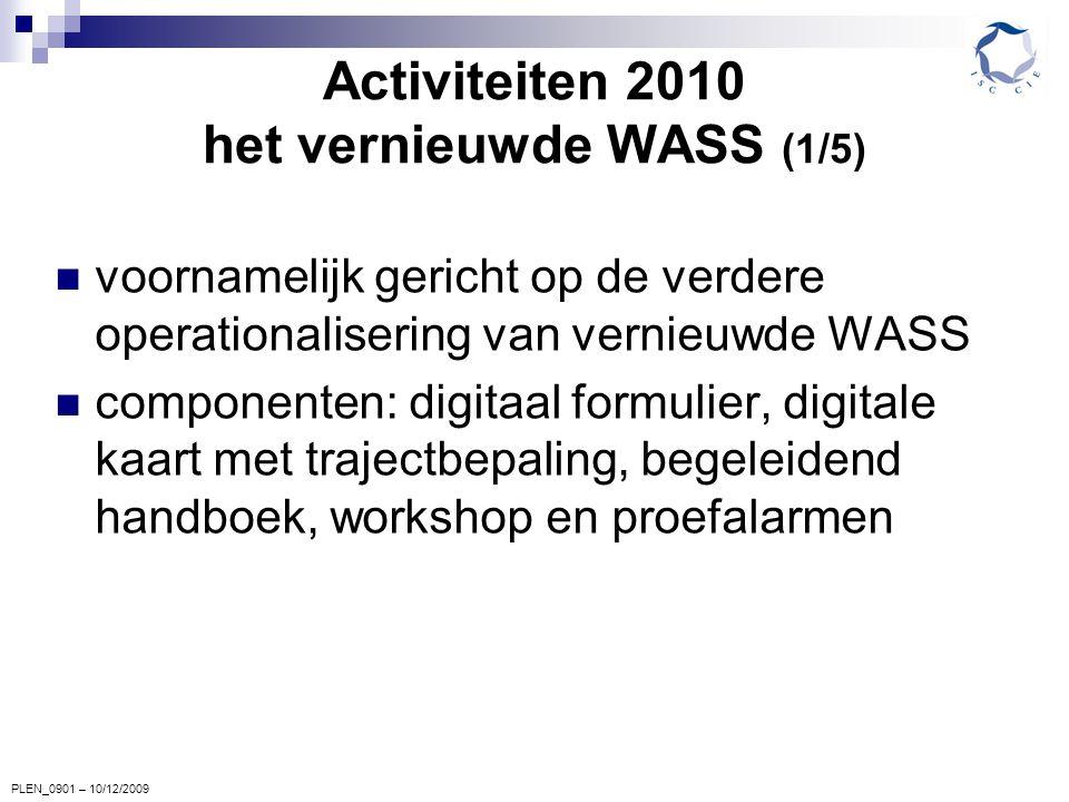 PLEN_0901 – 10/12/2009 Activiteiten 2010 het vernieuwde WASS (1/5) voornamelijk gericht op de verdere operationalisering van vernieuwde WASS component