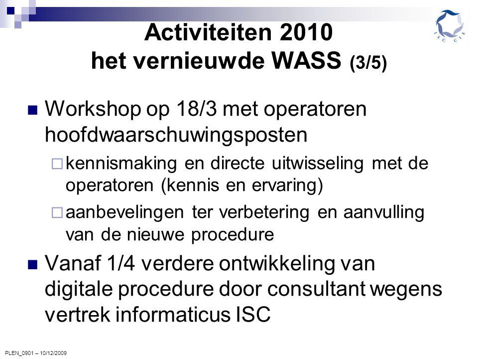PLEN_0901 – 10/12/2009 Activiteiten 2010 het vernieuwde WASS (3/5) Workshop op 18/3 met operatoren hoofdwaarschuwingsposten  kennismaking en directe