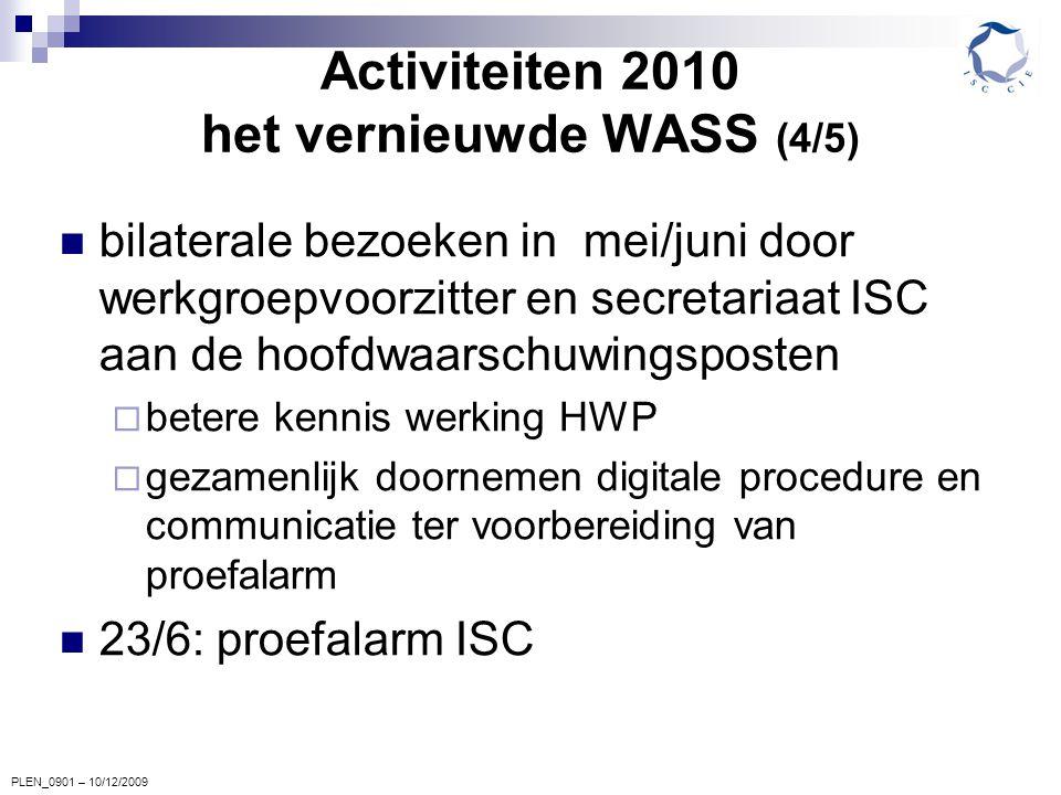PLEN_0901 – 10/12/2009 Activiteiten 2010 het vernieuwde WASS (4/5) bilaterale bezoeken in mei/juni door werkgroepvoorzitter en secretariaat ISC aan de