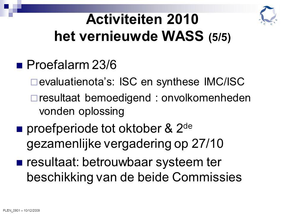 PLEN_0901 – 10/12/2009 Activiteiten 2010 het vernieuwde WASS (5/5) Proefalarm 23/6  evaluatienota's: ISC en synthese IMC/ISC  resultaat bemoedigend