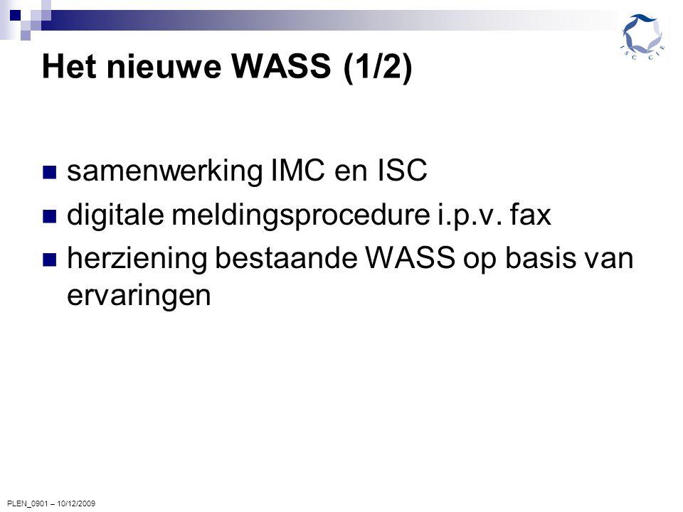 PLEN_0901 – 10/12/2009 Het nieuwe WASS (1/2) samenwerking IMC en ISC digitale meldingsprocedure i.p.v. fax herziening bestaande WASS op basis van erva