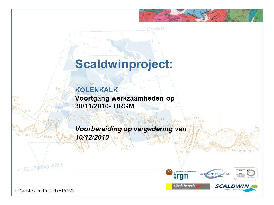 Scaldwinproject: KOLENKALK Voortgang werkzaamheden op 30/11/2010- BRGM Voorbereiding op vergadering van 10/12/2010 F. Crastes de Paulet (BRGM)