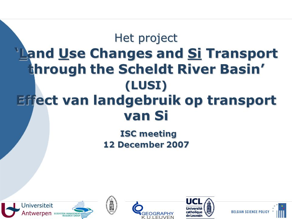 Het project ' Land Use Changes and Si Transport through the Scheldt River Basin' (LUSI) Effect van landgebruik op transport van Si ISC meeting 12 December 2007