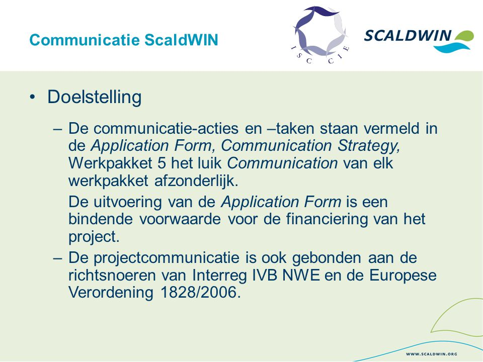 Communicatie ScaldWIN Middelen –Website : continu update –2 veldbezoekenvoor WP1 BIM: 23/06/10 VMM: gepland 17/11/10 – afgelast en verplaatst naar 18/01/10 –Voorbereiding Scheldeweek, Scheldedag en interim- seminarie gepland van 15/05/11 t/m 22/05/11 –Voorbereiding interne ScaldWIN workshop over indicatoren gepland op 16/03/11
