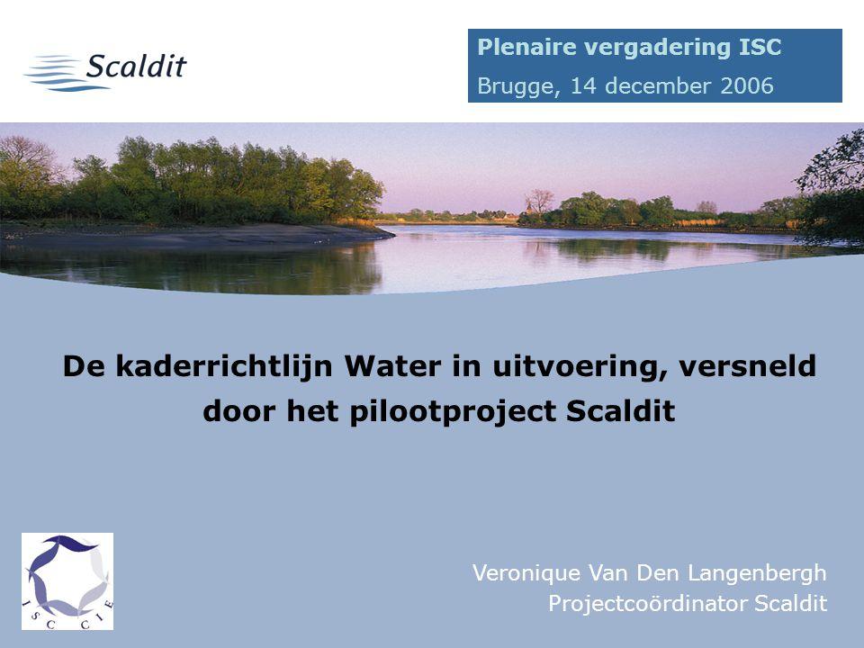 1 De kaderrichtlijn Water in uitvoering, versneld door het pilootproject Scaldit Veronique Van Den Langenbergh Projectcoördinator Scaldit Plenaire vergadering ISC Brugge, 14 december 2006