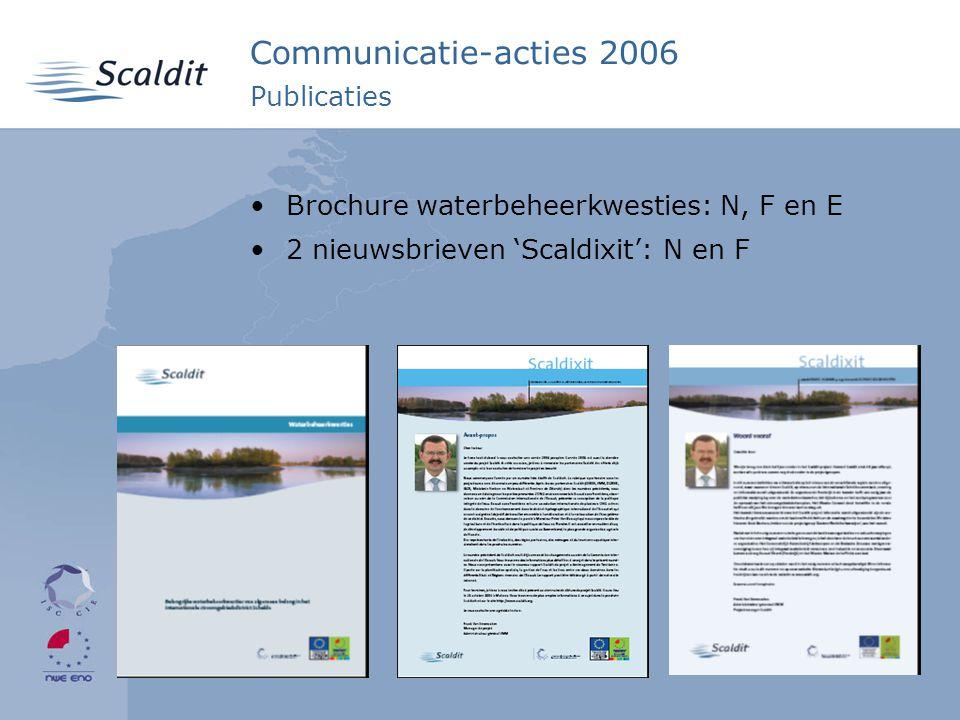 5 Communicatie-acties 2006 Eindevenement Mechelen, 24 oktober 2006 Voorstelling resultaten projectgroepen PA4, PA5 en PA6 Wetenschappelijke sessies uitgaande van waterbeheerkwesties ISGD Schelde Postersessie met veertigtal posters ± 200 aanwezigen