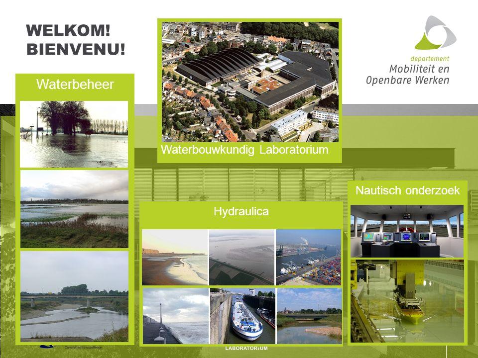 Hydraulica Waterbeheer Nautisch onderzoek Waterbouwkundig Laboratorium WELKOM! BIENVENU!