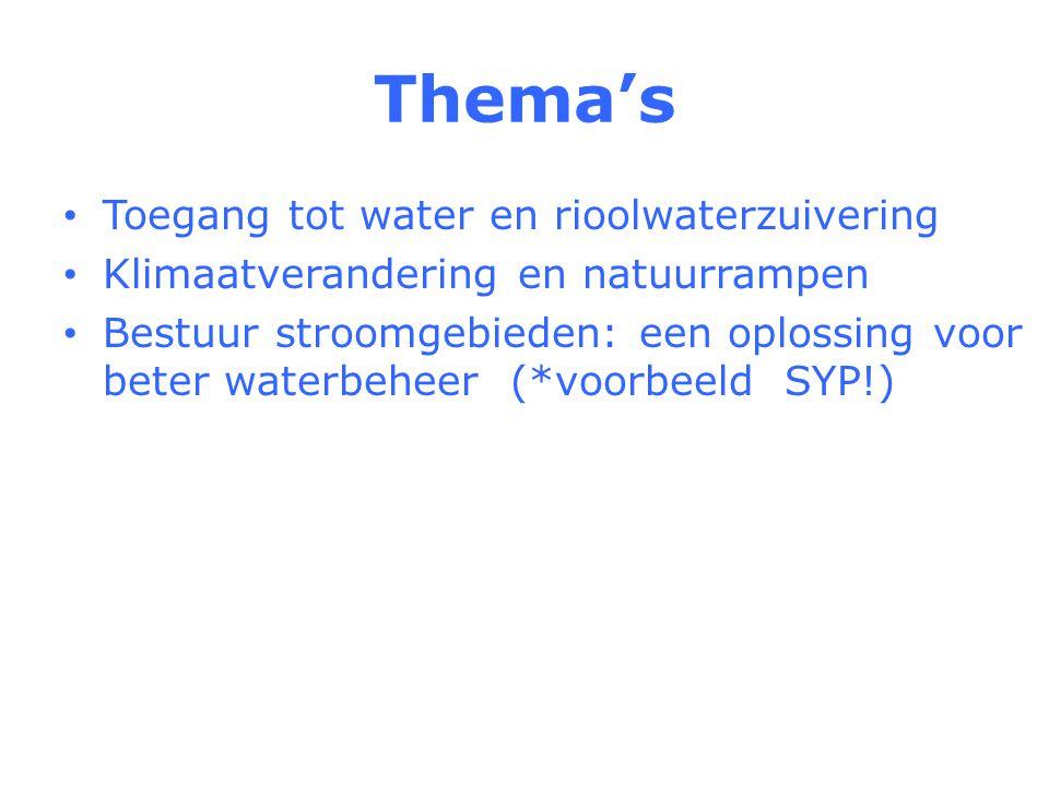 Thema's Toegang tot water en rioolwaterzuivering Klimaatverandering en natuurrampen Bestuur stroomgebieden: een oplossing voor beter waterbeheer (*voorbeeld SYP!)