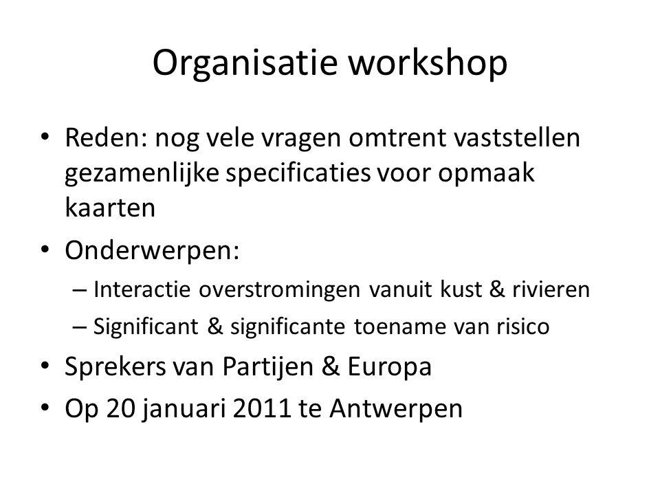 Organisatie workshop Reden: nog vele vragen omtrent vaststellen gezamenlijke specificaties voor opmaak kaarten Onderwerpen: – Interactie overstrominge