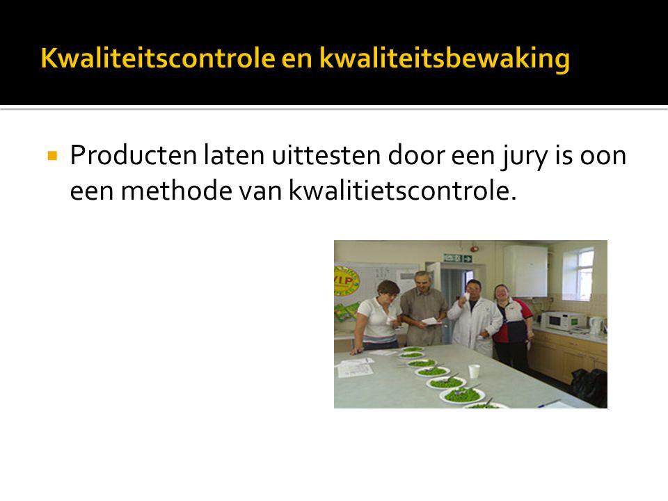  Producten laten uittesten door een jury is oon een methode van kwalitietscontrole.