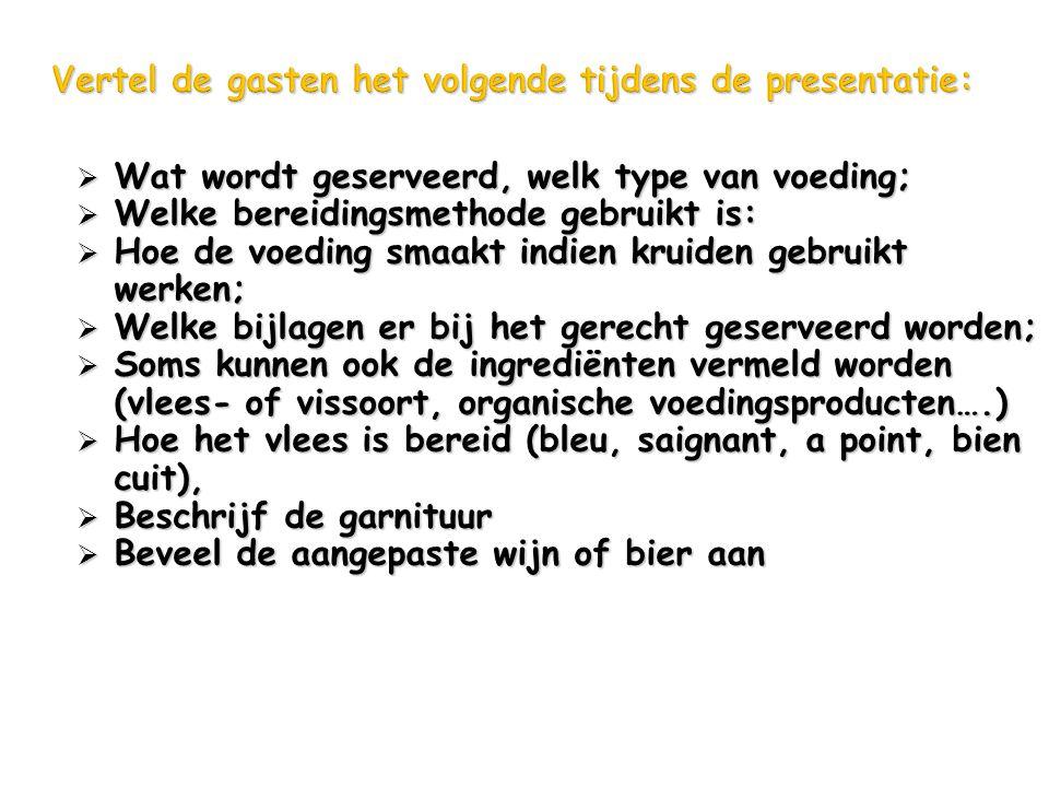 Vertel de gasten het volgende tijdens de presentatie:  Wat wordt geserveerd, welk type van voeding;  Welke bereidingsmethode gebruikt is:  Hoe de v