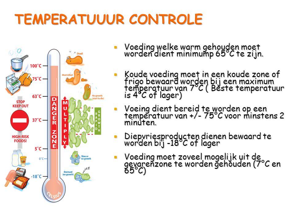 TEMPERATUUUR CONTROLE  Voeding welke warm gehouden moet worden dient minimump 65°C te zijn.  Koude voeding moet in een koude zone of frigo bewaard w