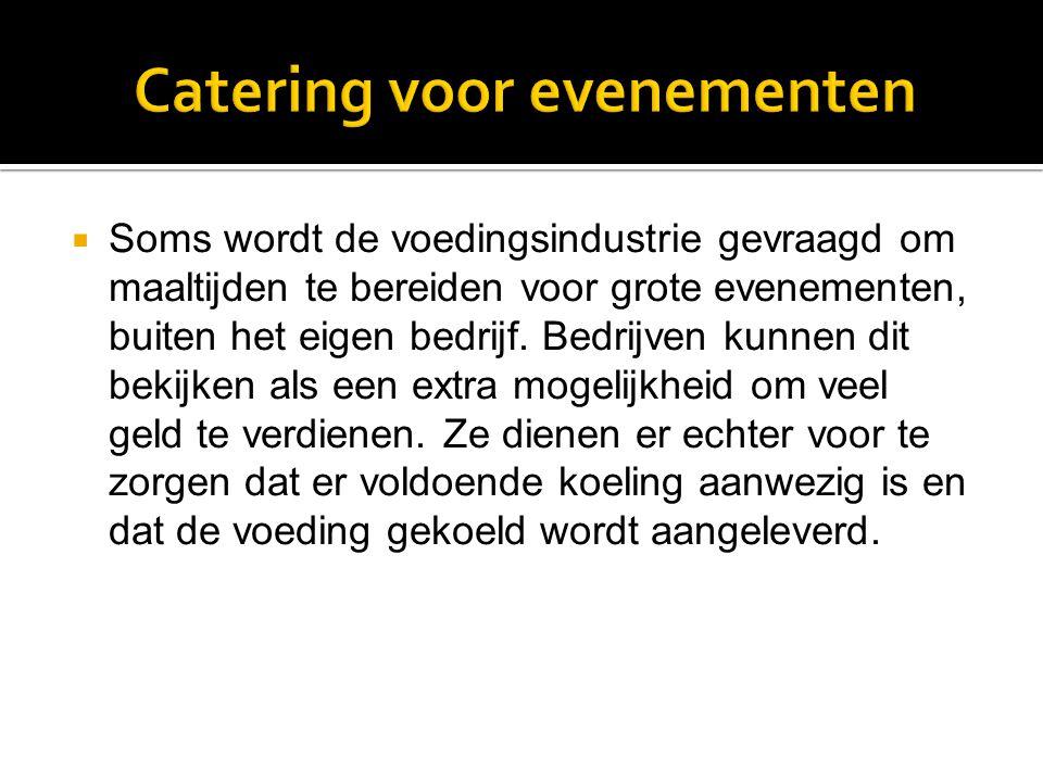  Soms wordt de voedingsindustrie gevraagd om maaltijden te bereiden voor grote evenementen, buiten het eigen bedrijf.