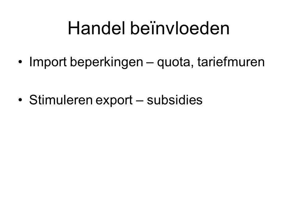Handel beïnvloeden Import beperkingen – quota, tariefmuren Stimuleren export – subsidies
