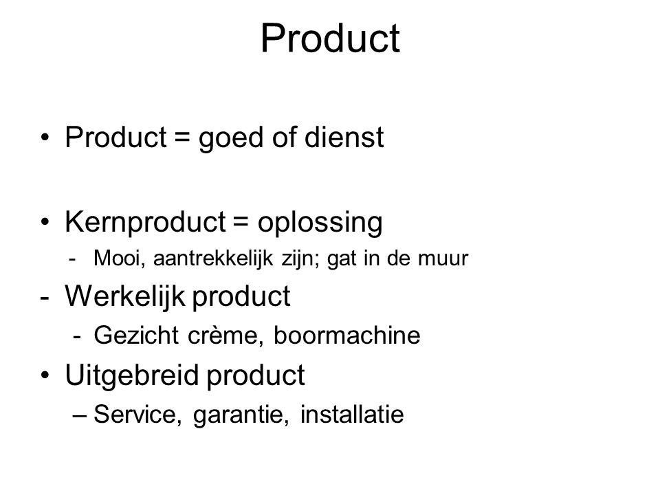 Product Product = goed of dienst Kernproduct = oplossing -Mooi, aantrekkelijk zijn; gat in de muur -Werkelijk product -Gezicht crème, boormachine Uitgebreid product –Service, garantie, installatie