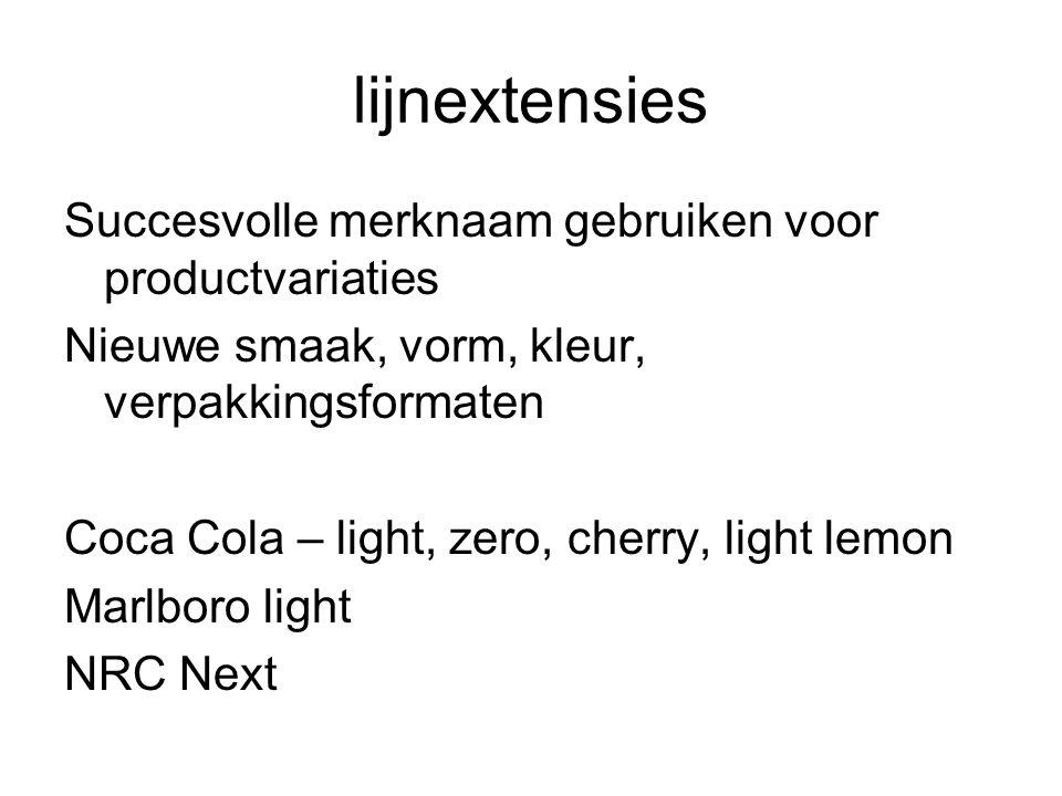 lijnextensies Succesvolle merknaam gebruiken voor productvariaties Nieuwe smaak, vorm, kleur, verpakkingsformaten Coca Cola – light, zero, cherry, light lemon Marlboro light NRC Next