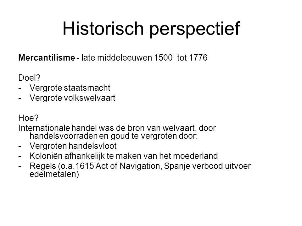 Historisch perspectief Mercantilisme - late middeleeuwen 1500 tot 1776 Doel.