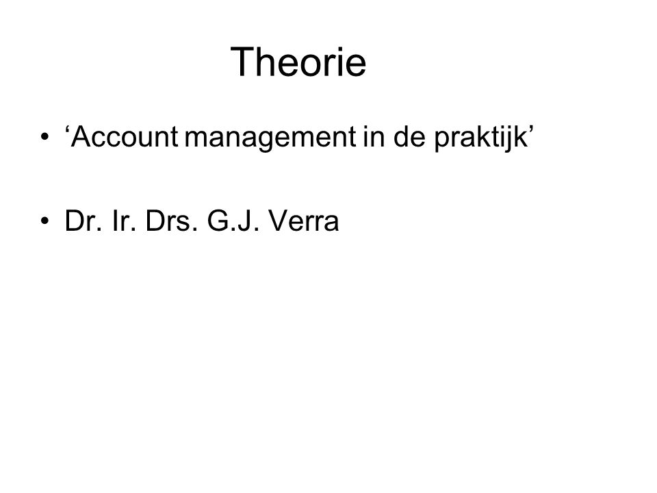 Theorie 'Account management in de praktijk' Dr. Ir. Drs. G.J. Verra