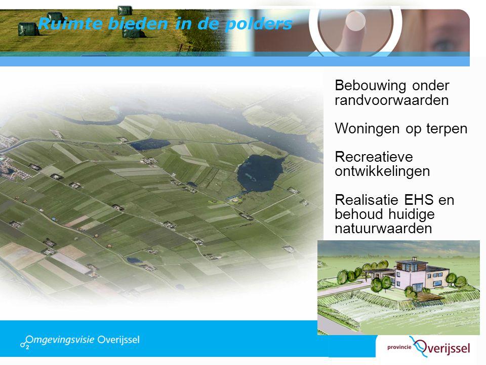 Ruimte bieden in de polders Bebouwing onder randvoorwaarden Woningen op terpen Recreatieve ontwikkelingen Realisatie EHS en behoud huidige natuurwaard