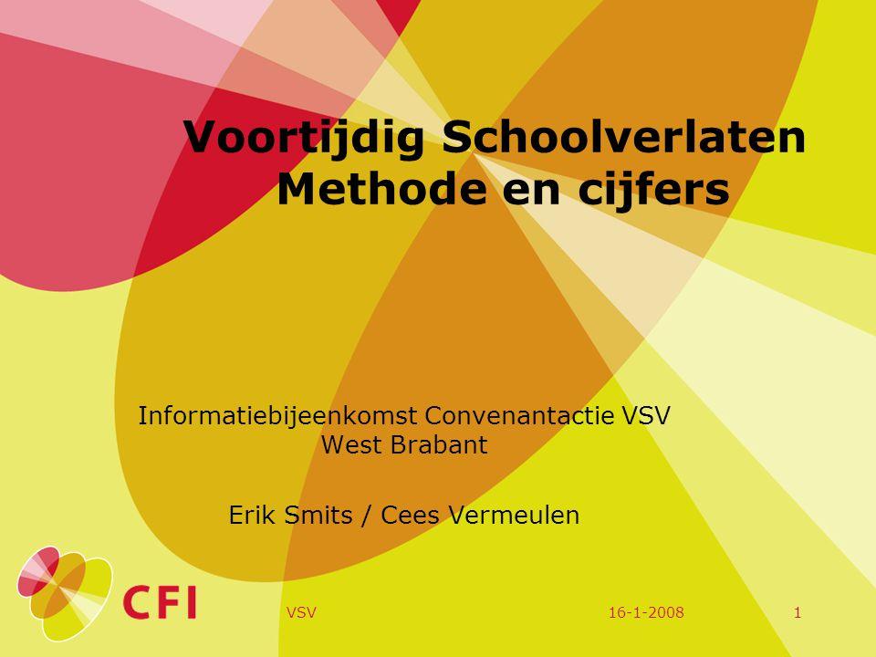 16-1-2008VSV1 Voortijdig Schoolverlaten Methode en cijfers Informatiebijeenkomst Convenantactie VSV West Brabant Erik Smits / Cees Vermeulen