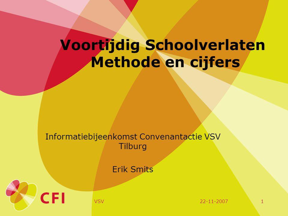 22-11-2007VSV1 Voortijdig Schoolverlaten Methode en cijfers Informatiebijeenkomst Convenantactie VSV Tilburg Erik Smits