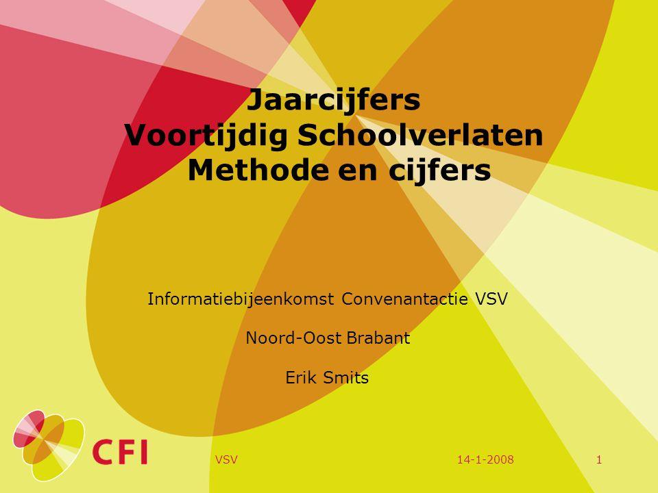 14-1-2008VSV1 Jaarcijfers Voortijdig Schoolverlaten Methode en cijfers Informatiebijeenkomst Convenantactie VSV Noord-Oost Brabant Erik Smits