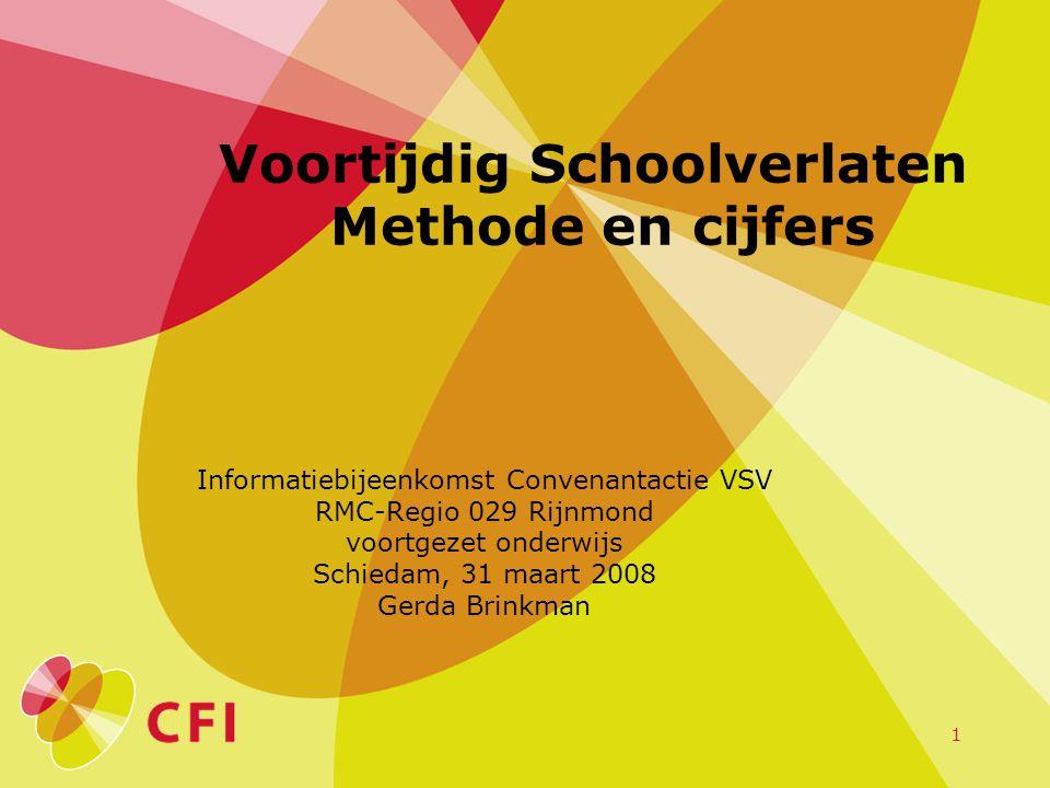 1 Voortijdig Schoolverlaten Methode en cijfers Informatiebijeenkomst Convenantactie VSV RMC-Regio 029 Rijnmond voortgezet onderwijs Schiedam, 31 maart 2008 Gerda Brinkman