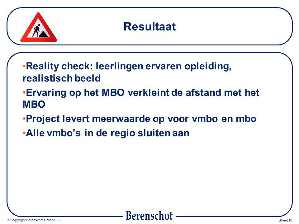 © Copyright Berenschot Groep B.V. Sheet 10 Resultaat Reality check: leerlingen ervaren opleiding, realistisch beeld Ervaring op het MBO verkleint de a