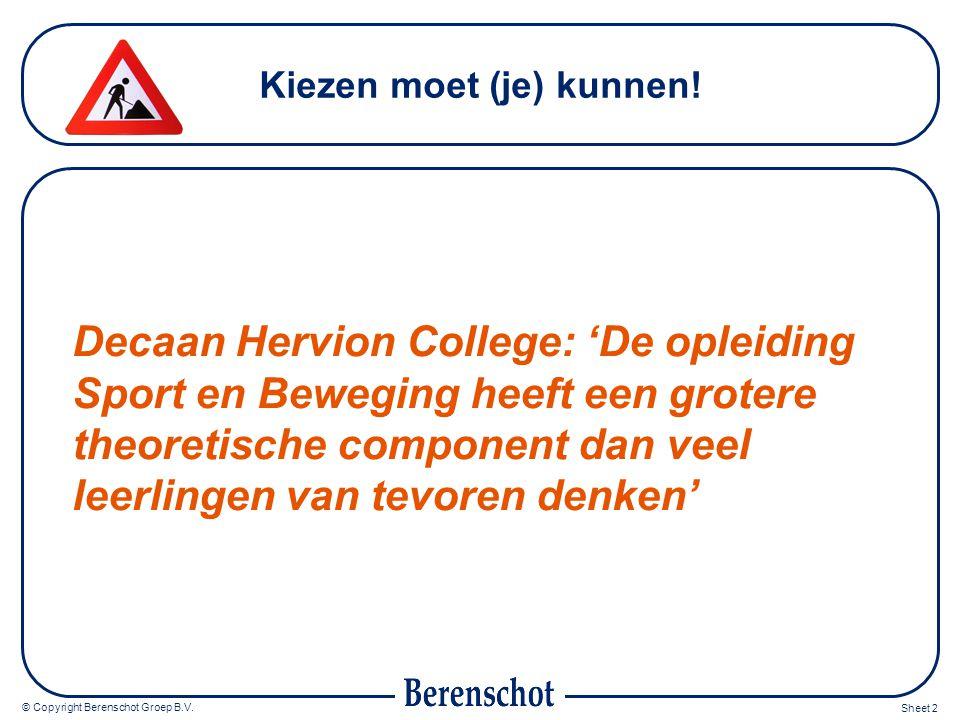 © Copyright Berenschot Groep B.V. Sheet 2 Kiezen moet (je) kunnen! Decaan Hervion College: 'De opleiding Sport en Beweging heeft een grotere theoretis