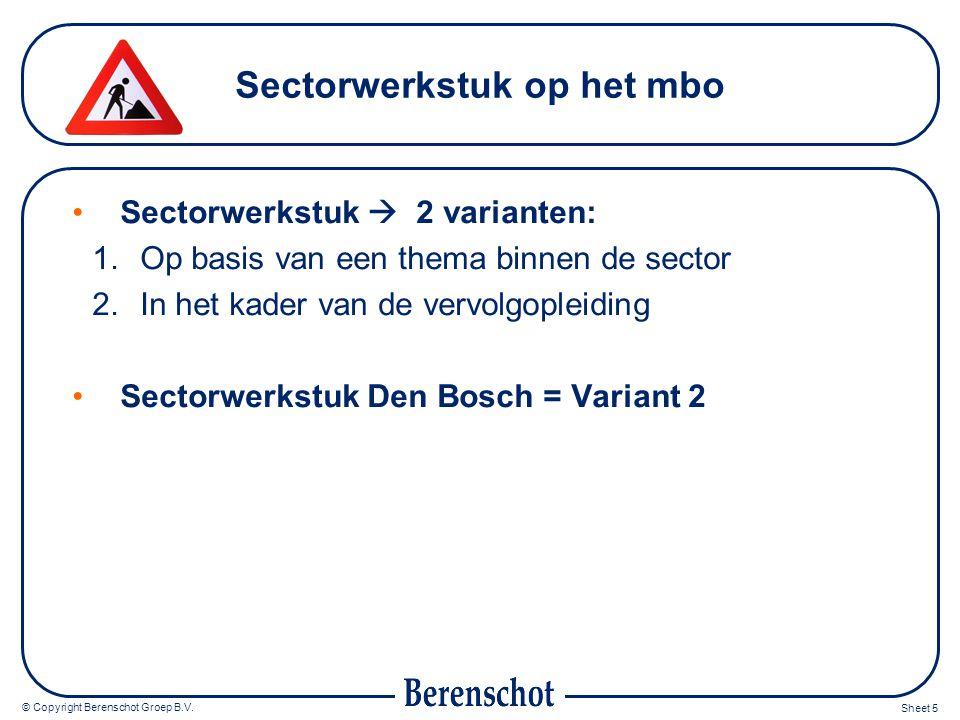 © Copyright Berenschot Groep B.V. Sheet 5 Sectorwerkstuk op het mbo Sectorwerkstuk  2 varianten: 1.Op basis van een thema binnen de sector 2.In het k