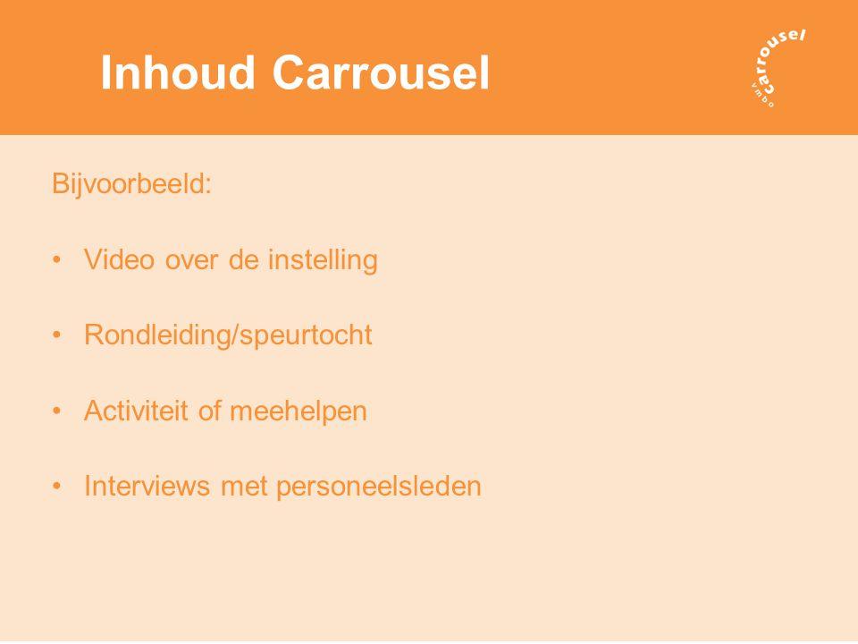 Inhoud Carrousel Bijvoorbeeld: Video over de instelling Rondleiding/speurtocht Activiteit of meehelpen Interviews met personeelsleden