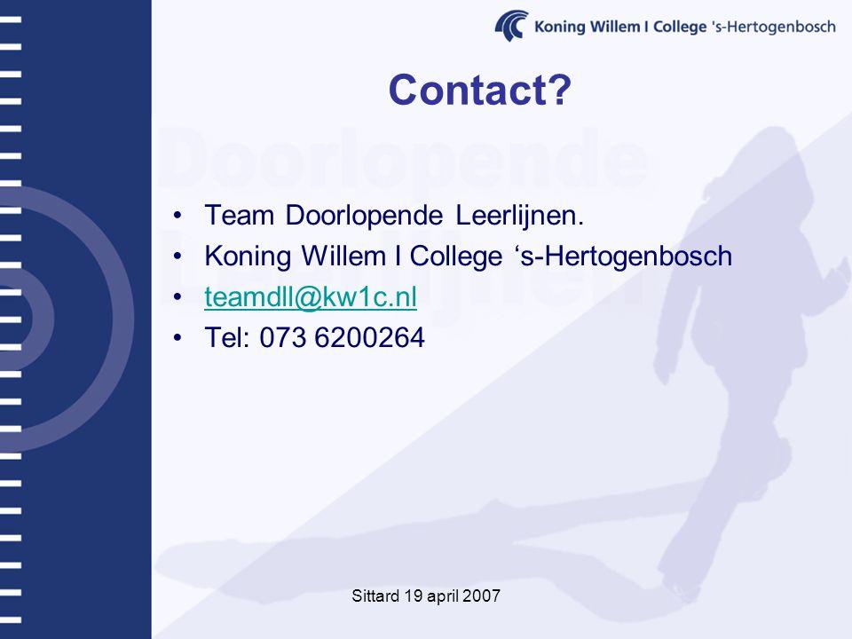 Sittard 19 april 2007 Contact? Team Doorlopende Leerlijnen. Koning Willem I College 's-Hertogenbosch teamdll@kw1c.nl Tel: 073 6200264