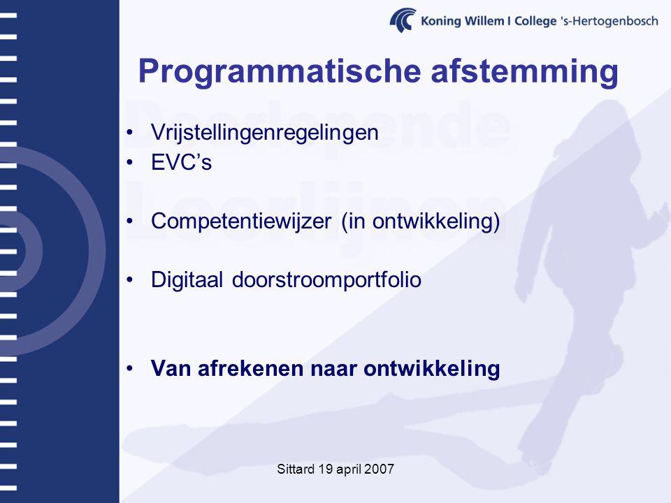 Sittard 19 april 2007 Programmatische afstemming Vrijstellingenregelingen EVC's Competentiewijzer (in ontwikkeling) Digitaal doorstroomportfolio Van afrekenen naar ontwikkeling