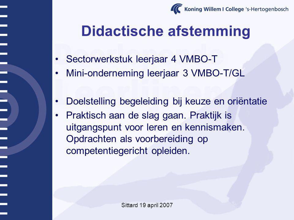 Sittard 19 april 2007 Didactische afstemming Sectorwerkstuk leerjaar 4 VMBO-T Mini-onderneming leerjaar 3 VMBO-T/GL Doelstelling begeleiding bij keuze en oriëntatie Praktisch aan de slag gaan.