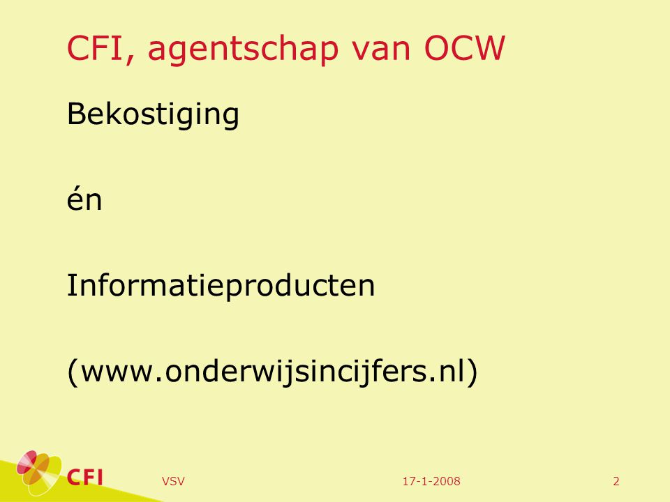 17-1-2008VSV2 CFI, agentschap van OCW Bekostiging én Informatieproducten (www.onderwijsincijfers.nl)