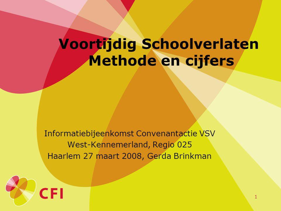 1 Voortijdig Schoolverlaten Methode en cijfers Informatiebijeenkomst Convenantactie VSV West-Kennemerland, Regio 025 Haarlem 27 maart 2008, Gerda Brin