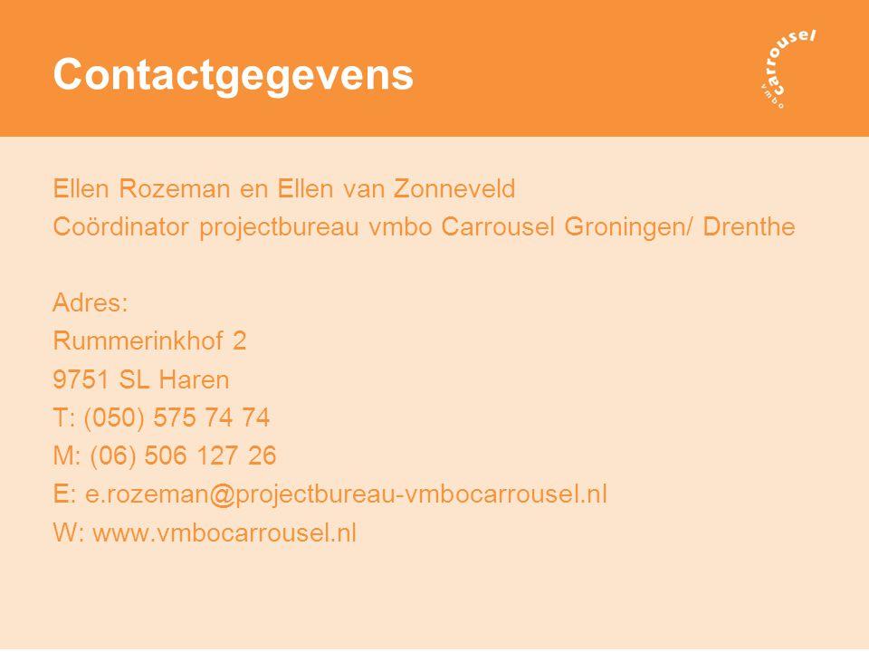 Contactgegevens Ellen Rozeman en Ellen van Zonneveld Coördinator projectbureau vmbo Carrousel Groningen/ Drenthe Adres: Rummerinkhof 2 9751 SL Haren T: (050) 575 74 74 M: (06) 506 127 26 E: e.rozeman@projectbureau-vmbocarrousel.nl W: www.vmbocarrousel.nl
