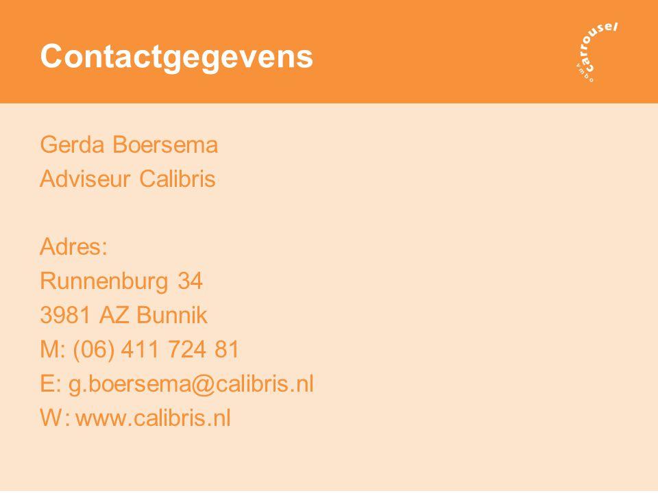 Contactgegevens Gerda Boersema Adviseur Calibris Adres: Runnenburg 34 3981 AZ Bunnik M: (06) 411 724 81 E: g.boersema@calibris.nl W: www.calibris.nl